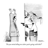 """Do you mind telling me where you're going with this"" - New Yorker Cartoon Premium Giclee Print by John Caldwell"