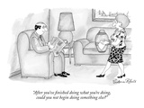 """After you've finished doing what you're doing, could you not begin doing …"" - New Yorker Cartoon Premium Giclee-trykk av Victoria Roberts"