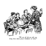 """We are all fed up with you doing these damn power breakfasts at home."" - New Yorker Cartoon Regular Giclee Print by William Hamilton"
