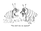 """You don't love me anymore!"" - New Yorker Cartoon Premium Giclee Print by William Steig"