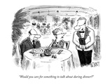 """Would you care for something to talk about during dinner"" - New Yorker Cartoon Regular Giclee Print by Christopher Weyant"