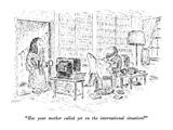 """Has your mother called yet on the international situation"" - New Yorker Cartoon Premium Giclee Print by Edward Koren"