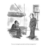 """I was an investigative journalist until they investigated me."" - New Yorker Cartoon Premium Giclee Print by Joseph Farris"