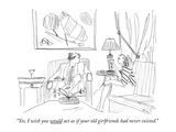 """Yes, I wish you would act as if your old girlfriends had never existed."" - New Yorker Cartoon Premium Giclee Print by Richard Cline"