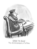 Dare To Rule: The Autobiography of a King - New Yorker Cartoon Regular Giclee Print by Warren Miller