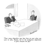 """Your sunny disposition may have been an asset when you were in sales, Nym…"" - New Yorker Cartoon Premium Giclee Print by J.B. Handelsman"