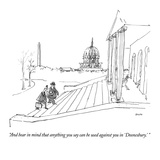 """And bear in mind that anything you say can be used against you in 'Doones…"" - New Yorker Cartoon Premium Giclee Print by George Booth"