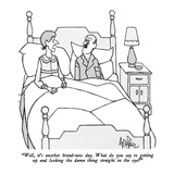 """Well, it's another brand-new day.  What do you say to getting up and look…"" - New Yorker Cartoon Premium Giclee Print by George Price"