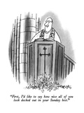 """First, I'd like to say how nice all of you look decked out in your Sunday…"" - New Yorker Cartoon Premium Giclee Print by Henry Martin"