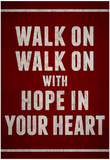 Walk On With Hope In Your Heart Plakater