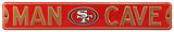 Man Cave SF 49ers Steel Sign Wall Sign