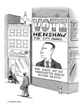 "Man walks by a large billboard which says, ""Vote Henshaw for City Council … - New Yorker Cartoon Premium Giclee Print by Joe Dator"
