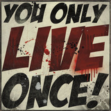You Only Live Once! Poster by Daniel Bombardier