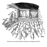 """It has come to my attention that some of you are sleeping on the job.""  - New Yorker Cartoon Regular Giclee Print by Shannon Wheeler"