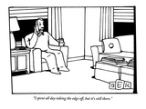 """I spent all day taking the edge off, but it's still there."" - New Yorker Cartoon Regular Giclee Print by Bruce Eric Kaplan"