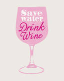 Save Water Drink Wine Art by  The Vintage Collection