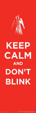 Doctor Who - Keep Calm and Don&#39;t Blink Prints