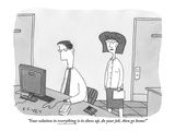 """Your solution to everything is to show up, do your job, then go home!"" - New Yorker Cartoon Giclée-Premiumdruck von Peter C. Vey"