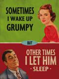 Sometimes I Wake Up Grumpy Tin Sign