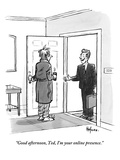 """Good afternoon, Ted. I'm your online presence.""  - New Yorker Cartoon Premium Giclee Print by Kaamran Hafeez"