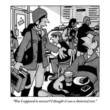 """Was I supposed to answer I thought it was a rhetorical text."" - New Yorker Cartoon Premium Giclee Print by William Haefeli"