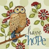 Have Hope Posters van Karla Dornacher