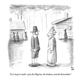 """Let's keep it small—just the Pilgrims, the Indians, and the Rosenthals."" - New Yorker Cartoon Premium Giclee Print by Paul Noth"