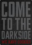 Come to the darkside we have cookies Tin Sign