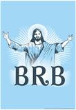 Jesus BRB Posters by  Snorg Tees