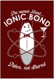 Bond Ionic Bond Print by  Snorg Tees