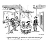 """""""I'm lookin' for a couple of fast guns who ain't afraid to lay down their …"""" - New Yorker Cartoon Premium Giclee Print by Joe Dator"""
