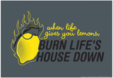 Burn Life's House Down Print by  Snorg Tees