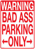 Warning Bad Ass Parking Only Tin Sign