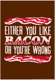 Like Bacon or You&#39;re Wrong Posters by Snorg Tees 