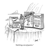 """And bring a ton of quarters."" - New Yorker Cartoon Premium Giclee Print by Tom Cheney"