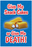 Give Me Snack Cakes or Give Me Death Posters