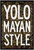 Yolo Mayan Style Posters