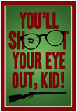 You&#39;ll Shoot Your Eye Out Kid Poster