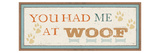 You had me at Woof Premium Giclee Print by  Pela