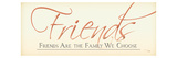Friends are Family we Choose Premium Giclee Print by  Pela