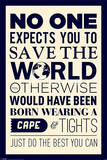 No One Expects You to Save the World Motivational Poster Print