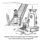 """And just what are you planning to do with your stupid trans-dimensional o…"" - New Yorker Cartoon Premium Giclee Print by Tom Cheney"