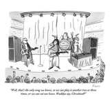 """Well, that's the only song we know, so we can play it another two or thre…"" - New Yorker Cartoon Premium Giclee Print by Zachary Kanin"