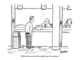 """If this turns out to be the right form, let me know."" - New Yorker Cartoon Premium Giclee Print by Robert Leighton"