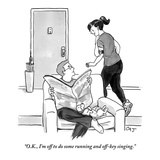"""O.K., I'm off to do some running and off-key singing."" - New Yorker Cartoon Premium Giclee Print by Carolita Johnson"