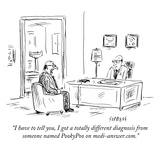 """I have to tell you, I got a totally different diagnosis from someone name…"" - New Yorker Cartoon Premium Giclee Print by David Sipress"