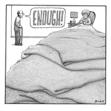 """Enough!"" - New Yorker Cartoon Premium Giclee Print by Harry Bliss"