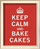 Keep Calm, Bake Cakes Prints