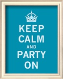 Keep Calm and Party On Prints