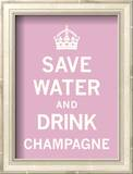 Save Water and Drink Champagne Print